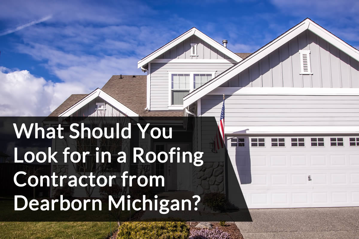 What Should You Look for in a Roofing Contractor from Dearborn Michigan?