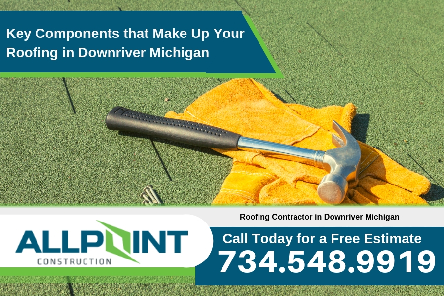 Key Components that Make Up Your Roofing in Downriver Michigan