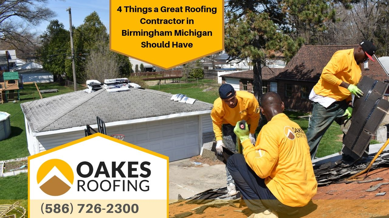 4 Things a Great Roofing Contractor in Birmingham Michigan Should Have
