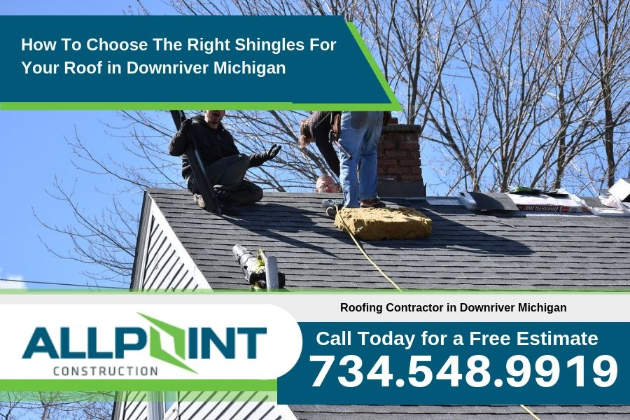How To Choose The Right Shingles For Your Roof in Downriver Michigan