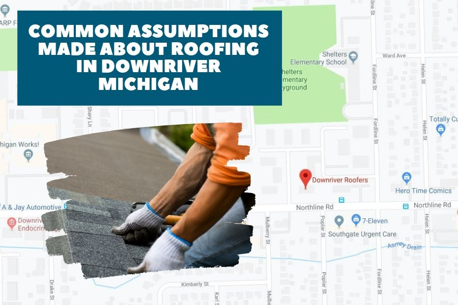 Common Assumptions Made About Roofing in Downriver Michigan