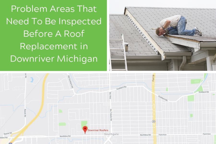 Problem Areas That Need To Be Inspected Before A Roof Replacement in Downriver Michigan
